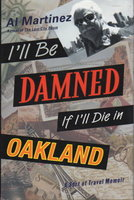 I'LL BE DAMNED IF I'LL DIE IN OAKLAND: A Sort of Travel Memoir. by Martinez, Al.