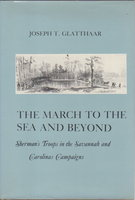 THE MARCH TO THE SEA AND BEYOND: Sherman's Troops in the Savannah and Carolinas Campaigns. by Glatthaar, Joseph T.