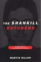THE SHANKILL BUTCHERS: The Real Story of Cold-Blooded Mass Murder. by Dillon, Martin.
