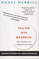 FALLING INTO MANHOLES: The Memoir of a Bad /Good Girl by Merrill, Wendy.