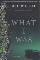 WHAT I WAS. by Rosoff, Meg.