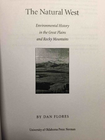 THE NATURAL WEST: Environmental History in the Great Plains and Rocky Mountains. by Flores, Dan.