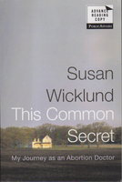 THIS COMMON SECRET: My Journey as an Abortion Doctor. by Wicklund, Susan with Alan Kesselheim.