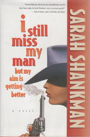 I STILL MISS MY MAN BUT MY AIM IS GETTING BETTER. by Shankman, Sarah.