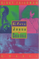 ELVIS, JESUS & COCA-COLA. by Friedman, Kinky.