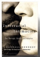 INTERRACIAL INTIMACIES: Sex, Marriage, Identity, and Adoption. by Kennedy, Randall.