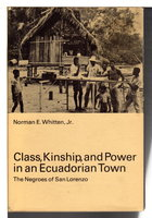 CLASS, KINSHIP, AND POWER IN AN ECUADORIAN TOWN: The Negroes of San Lorenzo. by Whitten Jr., Norman E.