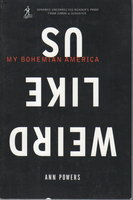 WEIRD LIKE US: MY BOHEMIAN AMERICA. by Powers, Ann.
