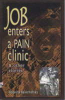 JOB ENTERS A PAIN CLINIC & OTHER STORIES. by Kalechofsky, Roberta.