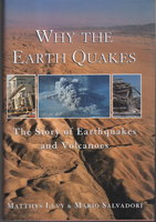 WHY THE EARTH QUAKES: The Story of Earthquakes and Volcanoes. by Levy, Matthys and Mario Salvadori.