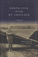 NORTH STAR OVER MY SHOULDER: A Flying Life. by Buck, Bob.