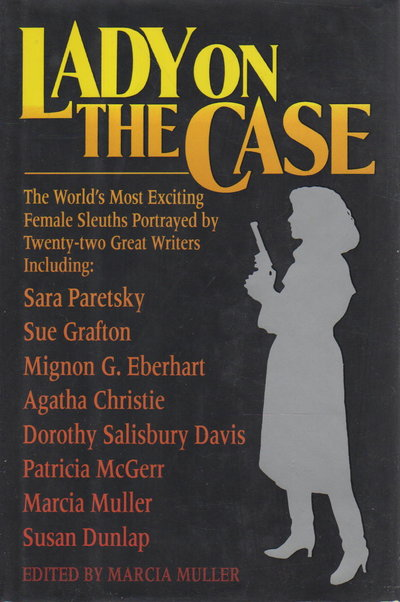 LADY ON THE CASE. by [Anthology, signed] Muller, Marcia, editor. Sue Grafton, signed. Anna Katherine Green, Agatha Christie, Gladys Mitchell, Sara Paretsky and others, contributors.