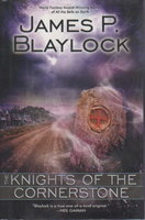 KNIGHTS OF THE CORNERSTONE. by Blaylock, James P.