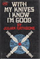 WITH MY KNIVES I KNOW I'M GOOD. by Rathbone, Julian.