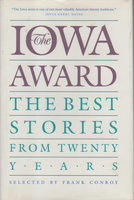 THE IOWA AWARD: The Best Stories from Twenty Years. by Conroy, Frank, editor; C. E. Poverman, signed.