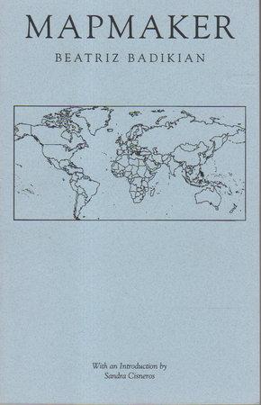 MAPMAKER. by Badikian, Beatriz; Sandra Cisneros, introduction, signed.
