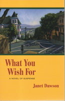 WHAT YOU WISH FOR. by Dawson, Janet.
