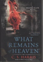 WHAT REMAINS OF HEAVEN: A Sebastian St. Cyr Mystery. by Harris, C.S.