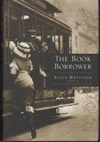 THE BOOK BORROWER. by Mattison, Alice.