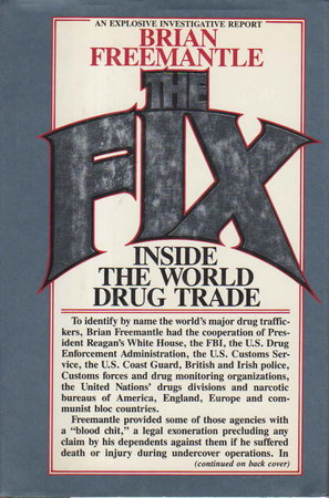 THE FIX: INSIDE THE WORLD DRUG TRADE. by Freemantle, Brian.