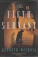 THE FIFTH SERVANT. by Wishnia, Kenneth J.