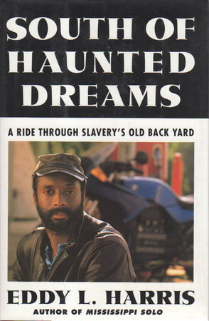 SOUTH OF HAUNTED DREAMS. A Ride Through Slavery's Old Back Yard. by Harris, Eddy L.