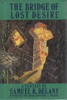 THE BRIDGE OF LOST DESIRE. by Delany, Samuel R.