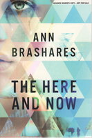 THE HERE AND NOW. by Brashares, Ann.
