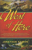 WEST OF HERE. by Evison, Jonathan.