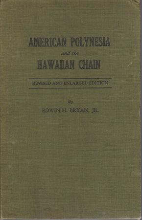 AMERICAN POLYNESIA AND THE HAWAIIAN CHAIN. by Bryan, Jr., Edwin H.