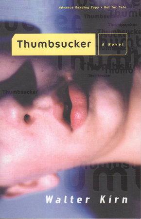 THUMBSUCKER. by Kirn, Walter.