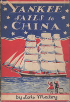YANKEE SAILS TO CHINA: An American Adventure. by Maloy, Lois.