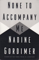 NONE TO ACCOMPANY ME. by Gordimer, Nadine.