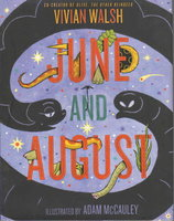 JUNE AND AUGUST. by Walsh, Vivian; Illustrated by Adam McCauley.