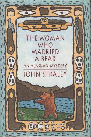 THE WOMAN WHO MARRIED A BEAR. An Alaskan Mystery. by Straley, John.