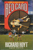 RED CARD: A Novel of World Cup 1994. by Hoyt, Richard.