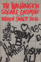 THE WASHINGTON SQUARE ENSEMBLE. by Bell, Madison Smartt.