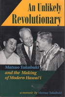 AN UNLIKELY REVOLUTIONARY: and the Making of Modern Hawai'i. by Takabuki, Matsuo, assisted by Dennis M. Qgawa, Glen Grant and Wilma Sur.