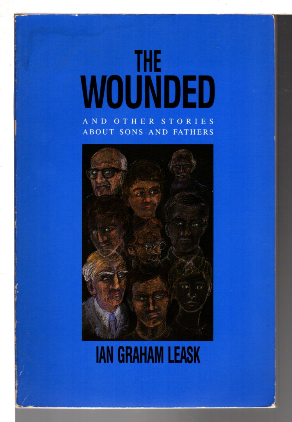 LEASK, IAN GRAHAM. - THE WOUNDED: and Other Stories About Sons and Fathers.
