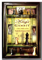 KINGS GAMBIT: A Son, A Father, and the Worlds Most Dangerous Game. by Hoffman, Paul.