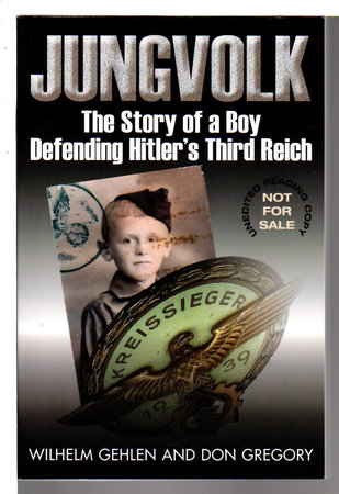 JUNGVOLK: The Story of a Boy Defending Hitlers Third Reich. by Gehlen, Wilhelm and Don Gregory.