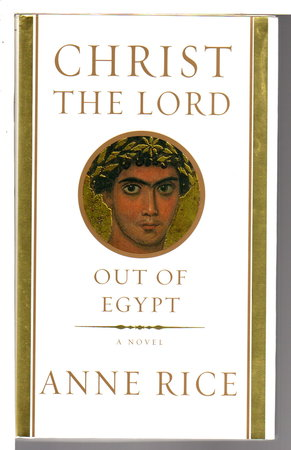 CHRIST THE LORD: Out of Egypt. by Rice, Anne.