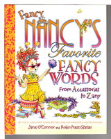 FANCY NANCYS FAVORITE FANCY WORDS: From Accessories to Zany. by O'Connor, Jane. Illustrated by Robin Preiss Glasser