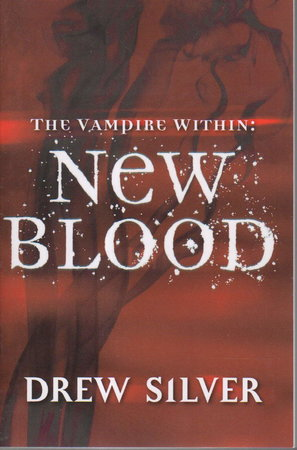 THE VAMPIRE WITHIN: New Blood. by Silver, Drew.