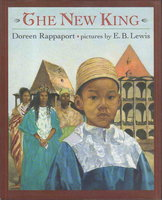 THE NEW KING. by Rappaport, Doreen. Illustrated by E. B. Lewis.