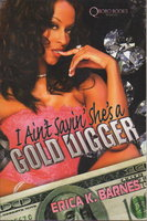 I AIN'T SAYIN' SHE'S A GOLD DIGGER. by Barnes, Erica K.