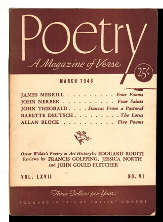 POETRY: A Magazine of Verse, March 1946; Vol LXVII (76), No VI, (6) by Merrill, James; Babette Deutsch, John Theobald and others contributors.