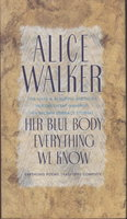 HER BLUE BODY EVERYTHING WE KNOW. Earthling Poems 1965-1990. by Walker, Alice.