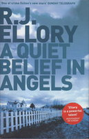 A QUIET BELIEF IN ANGELS. by Ellory, R. J.