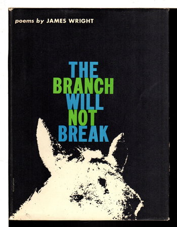 THE BRANCH WILL NOT BREAK: Poems. by Wright, James.